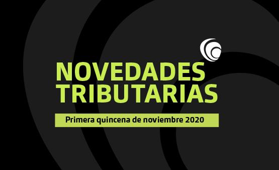 Novedades Tributarias. Primera quincena de noviembre 2020